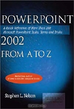 Stephen L. Nelson. PowerPoint 2002 from A to Z: A Quick Reference of More Than 300 Microsoft PowerPoint Tasks, Terms, and Tricks