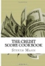 Steven Mann. The Credit Score Cookbook: Tips and Tricks for Healthier Credit