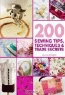 Lorna Knight. 200 Sewing Tips, Techniques & Trade Secrets: An Indispensable Compendium of Technical Know-How and Troubleshooting Tips (200 Tips, Techniques & Trade Secrets)